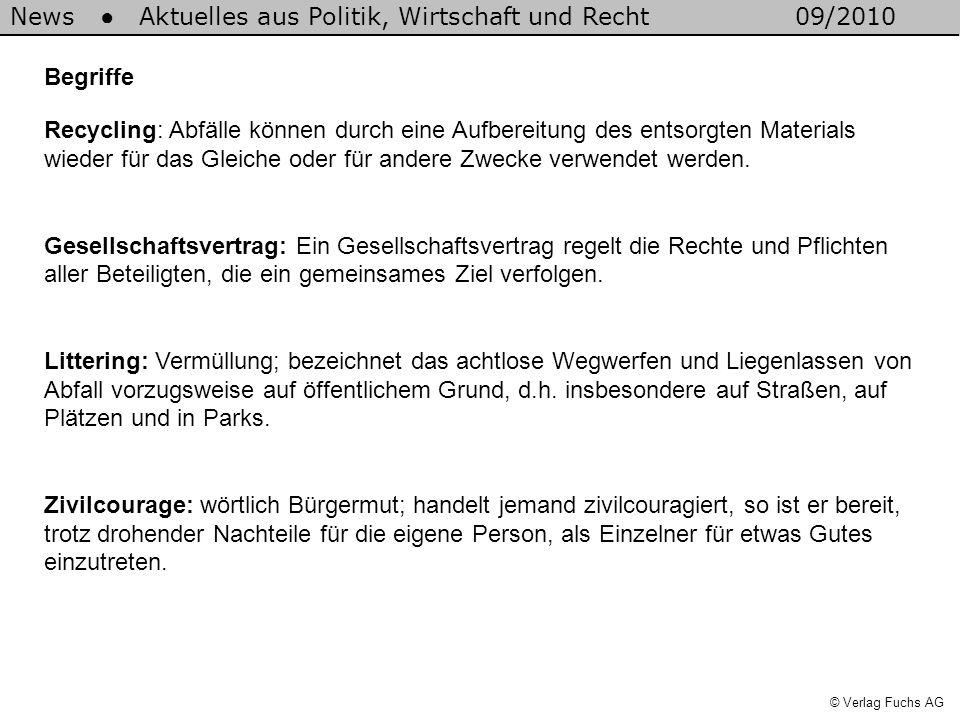 News Aktuelles aus Politik, Wirtschaft und Recht09/2010 © Verlag Fuchs AG Begriffe Recycling: Abfälle können durch eine Aufbereitung des entsorgten Ma