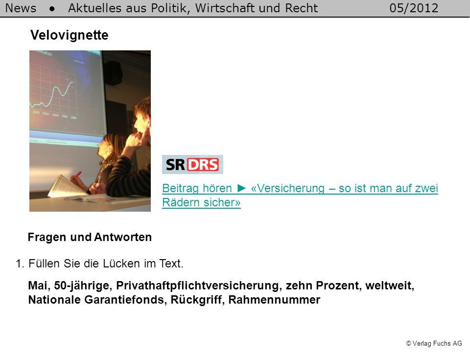 News Aktuelles aus Politik, Wirtschaft und Recht05/2012 © Verlag Fuchs AG Velovignette Fragen und Antworten 1. Füllen Sie die Lücken im Text. Mai, 50-