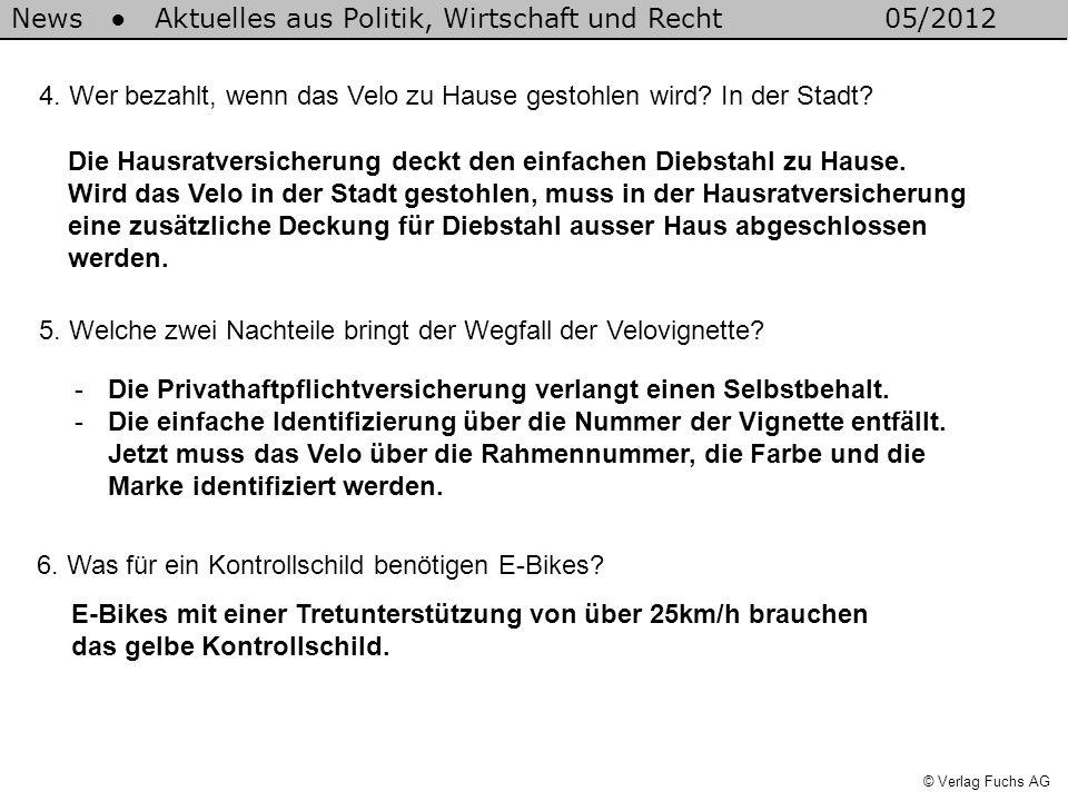 News Aktuelles aus Politik, Wirtschaft und Recht05/2012 © Verlag Fuchs AG 4. Wer bezahlt, wenn das Velo zu Hause gestohlen wird? In der Stadt? Die Hau