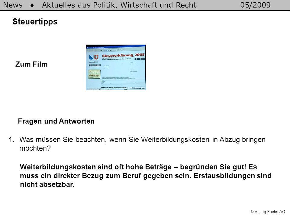News Aktuelles aus Politik, Wirtschaft und Recht05/2009 © Verlag Fuchs AG Steuertipps 1.Was müssen Sie beachten, wenn Sie Weiterbildungskosten in Abzug bringen möchten.