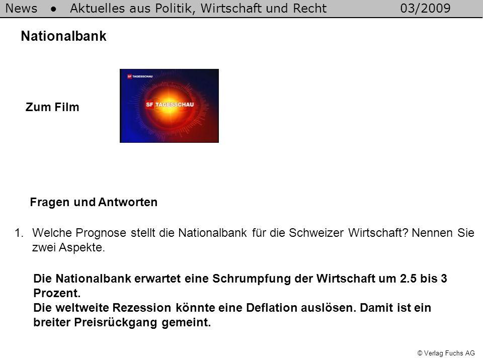 News Aktuelles aus Politik, Wirtschaft und Recht03/2009 © Verlag Fuchs AG Nationalbank 1.Welche Prognose stellt die Nationalbank für die Schweizer Wirtschaft.