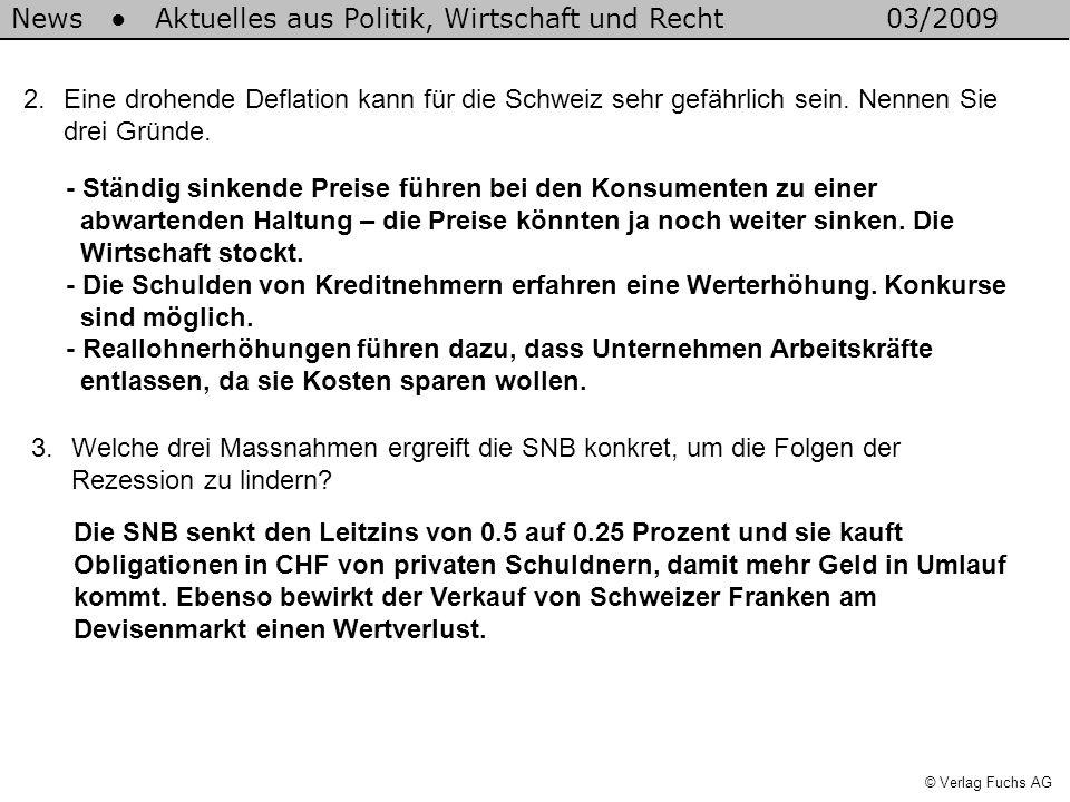News Aktuelles aus Politik, Wirtschaft und Recht03/2009 © Verlag Fuchs AG 2.Eine drohende Deflation kann für die Schweiz sehr gefährlich sein.