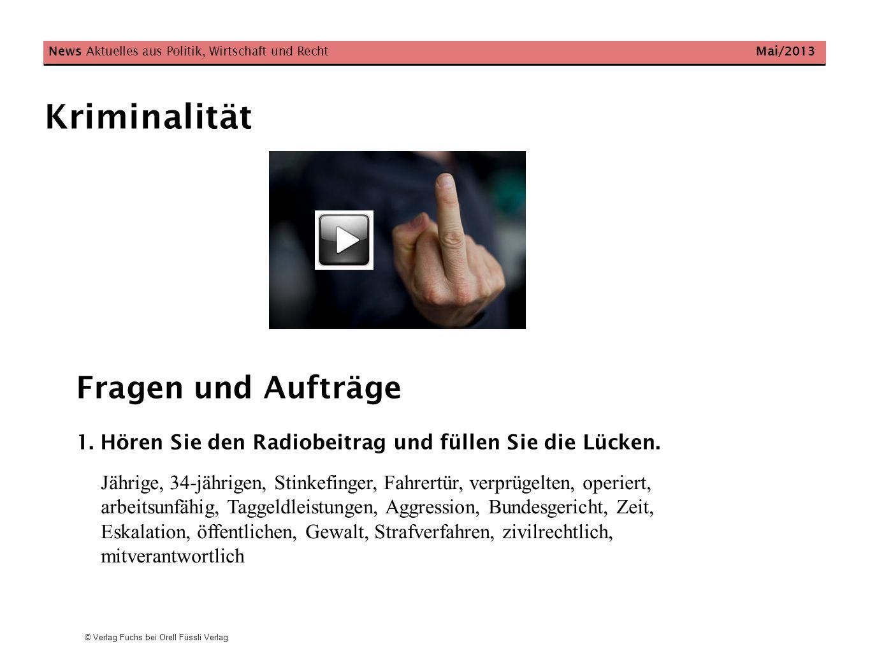 © Verlag Fuchs bei Orell Füssli Verlag Kriminalität News Aktuelles aus Politik, Wirtschaft und Recht Mai/2013 Fragen und Aufträge 1. Hören Sie den Rad