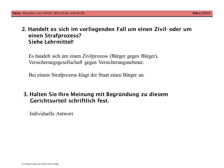 © Verlag Fuchs bei Orell Füssli Verlag 2. Handelt es sich im vorliegenden Fall um einen Zivil- oder um einen Strafprozess? Siehe Lehrmittel! News Aktu