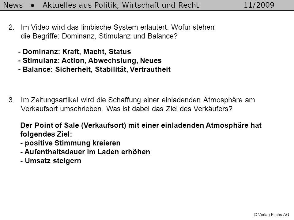 News Aktuelles aus Politik, Wirtschaft und Recht11/2009 © Verlag Fuchs AG 2. Im Video wird das limbische System erläutert. Wofür stehen die Begriffe: