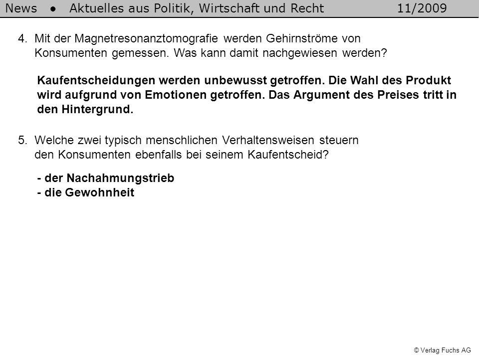 News Aktuelles aus Politik, Wirtschaft und Recht11/2009 © Verlag Fuchs AG 5. Welche zwei typisch menschlichen Verhaltensweisen steuern den Konsumenten