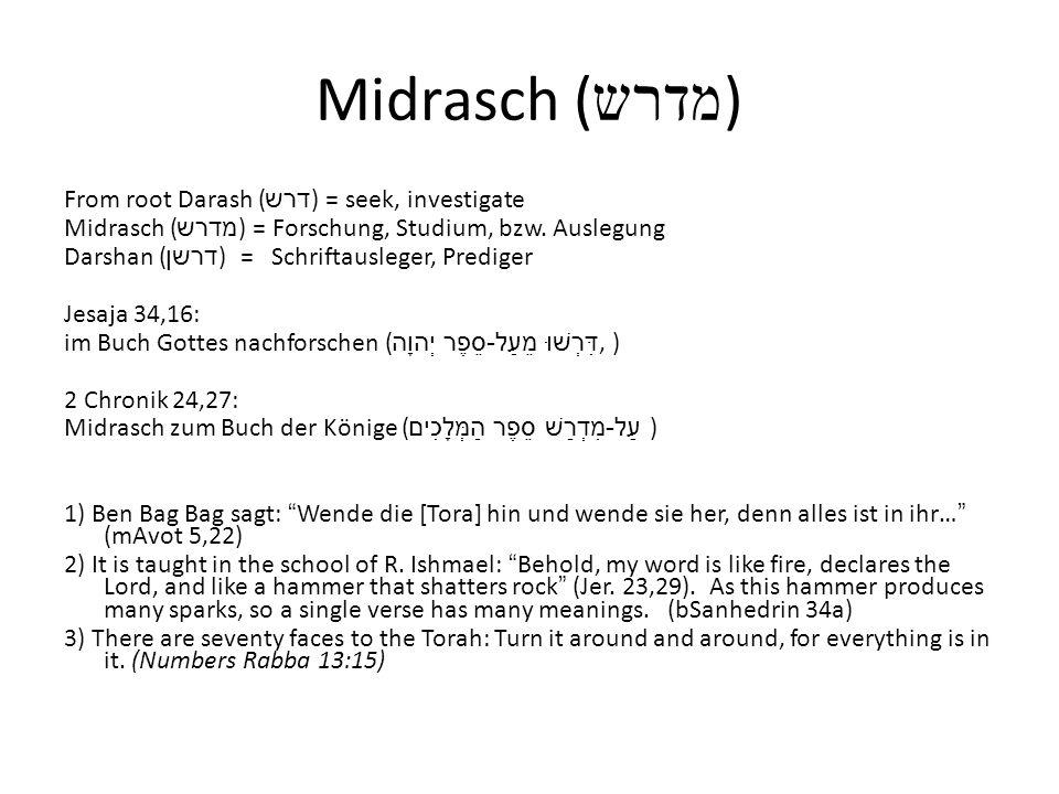 Midrasch ( מדרש ) From root Darash ( דרש ) = seek, investigate Midrasch ( מדרש ) = Forschung, Studium, bzw. Auslegung Darshan ( דרשן ) = Schriftausleg
