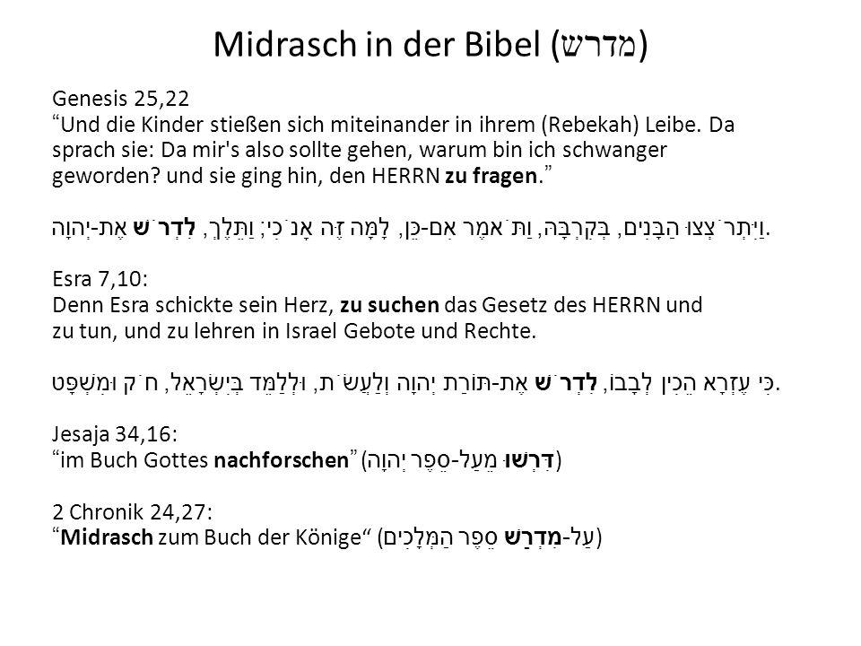 Die Anfänge der Midrasch Inter-biblical exegesis as early Midrasch (Michael Fishbane) Apocryphal, Pseudepigraphic, and Targumic Literature as Midrasch Re-written Bible as Midrasch