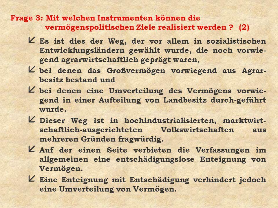 Frage 3: Mit welchen Instrumenten können die vermögenspolitischen Ziele realisiert werden ? (2) å Es ist dies der Weg, der vor allem in sozialistische