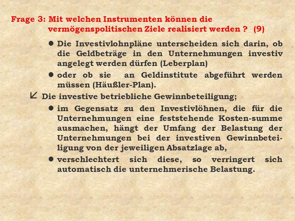 Frage 3: Mit welchen Instrumenten können die vermögenspolitischen Ziele realisiert werden ? (9) l Die Investivlohnpläne unterscheiden sich darin, ob d