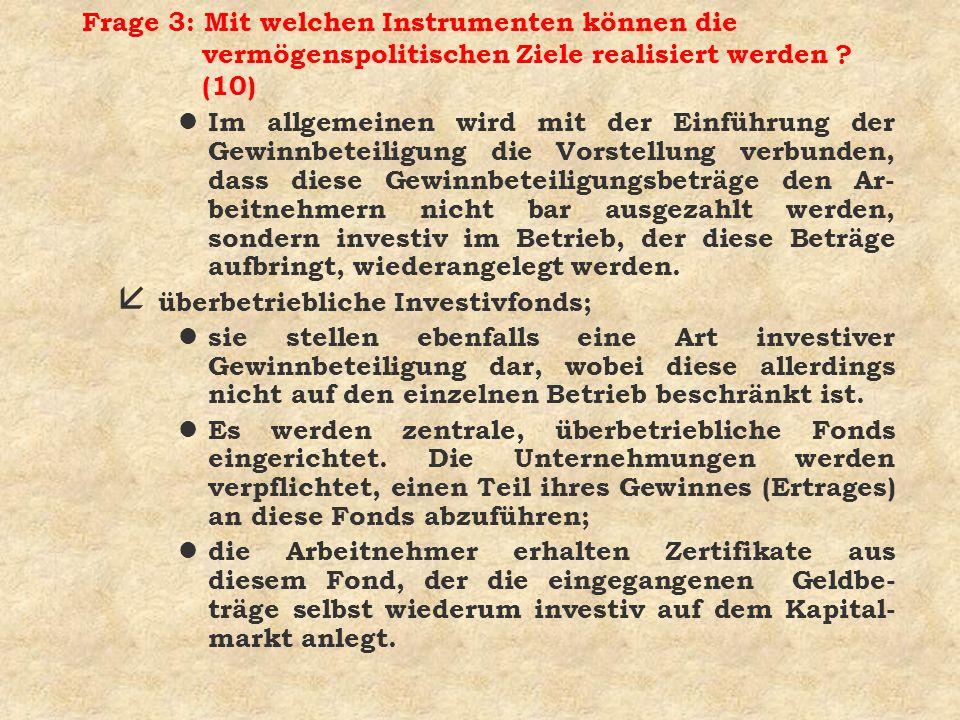 Frage 3: Mit welchen Instrumenten können die vermögenspolitischen Ziele realisiert werden ? (10) l Im allgemeinen wird mit der Einführung der Gewinnbe