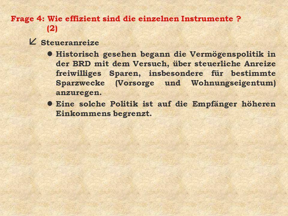 Frage 4: Wie effizient sind die einzelnen Instrumente ? (2) å Steueranreize l Historisch gesehen begann die Vermögenspolitik in der BRD mit dem Versuc