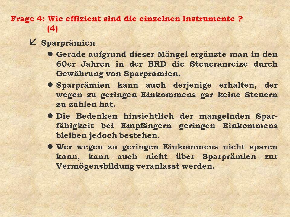 Frage 4: Wie effizient sind die einzelnen Instrumente ? (4) å Sparprämien l Gerade aufgrund dieser Mängel ergänzte man in den 60er Jahren in der BRD d