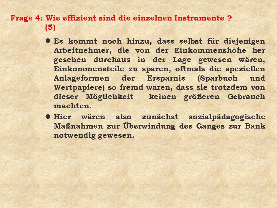 Frage 4: Wie effizient sind die einzelnen Instrumente ? (5) l Es kommt noch hinzu, dass selbst für diejenigen Arbeitnehmer, die von der Einkommenshöhe