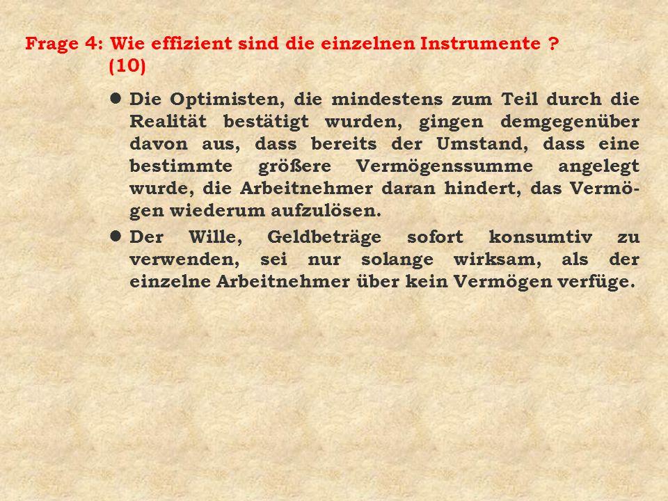 Frage 4: Wie effizient sind die einzelnen Instrumente ? (10) l Die Optimisten, die mindestens zum Teil durch die Realität bestätigt wurden, gingen dem