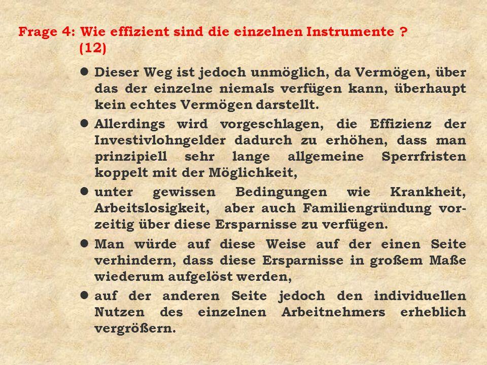 Frage 4: Wie effizient sind die einzelnen Instrumente ? (12) l Dieser Weg ist jedoch unmöglich, da Vermögen, über das der einzelne niemals verfügen ka