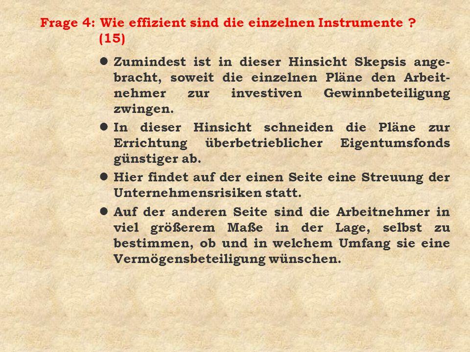Frage 4: Wie effizient sind die einzelnen Instrumente ? (15) l Zumindest ist in dieser Hinsicht Skepsis ange- bracht, soweit die einzelnen Pläne den A