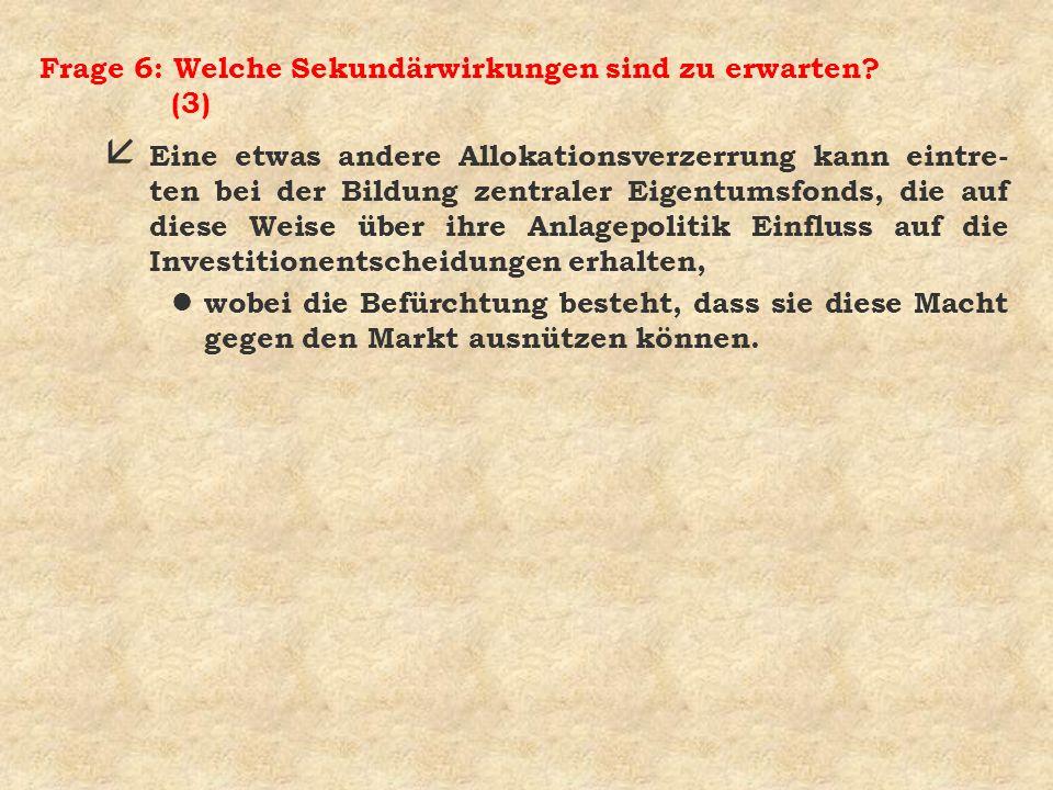 Frage 6: Welche Sekundärwirkungen sind zu erwarten? (3) å Eine etwas andere Allokationsverzerrung kann eintre- ten bei der Bildung zentraler Eigentums