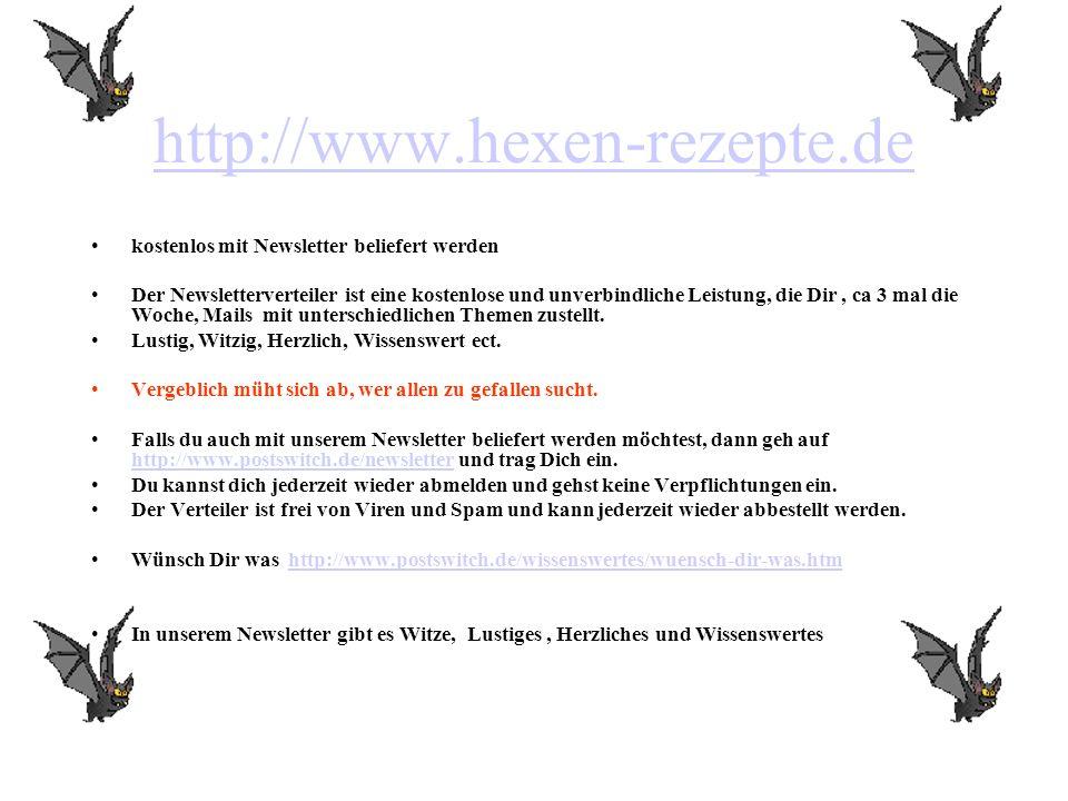 http://www.hexen-rezepte.de kostenlos mit Newsletter beliefert werden Der Newsletterverteiler ist eine kostenlose und unverbindliche Leistung, die Dir
