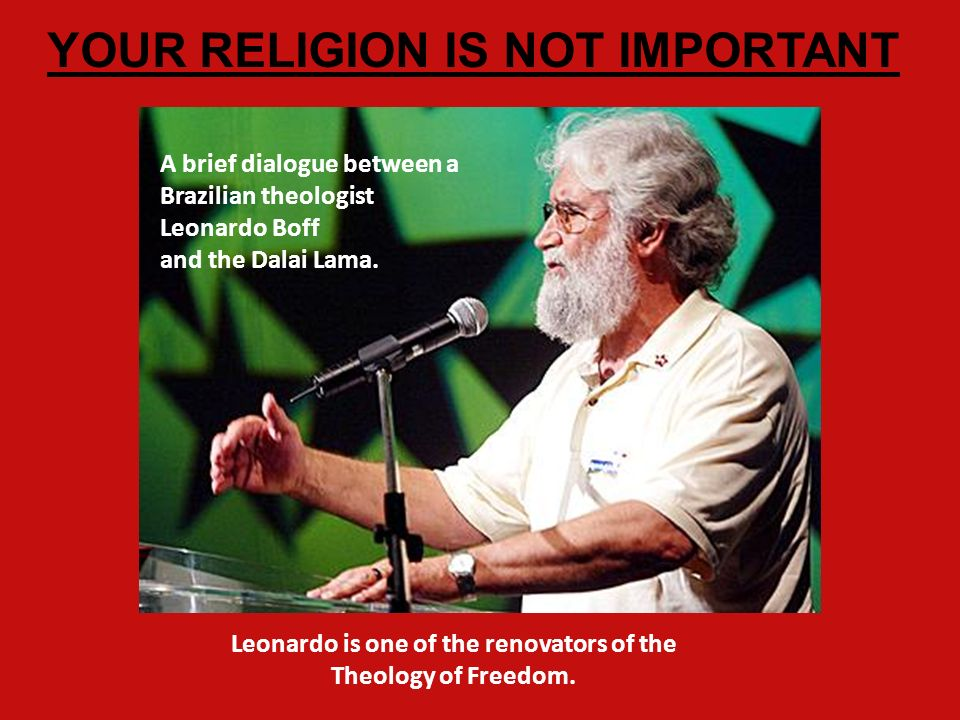 A brief dialogue between a Brazilian theologist Leonardo Boff and the Dalai Lama.