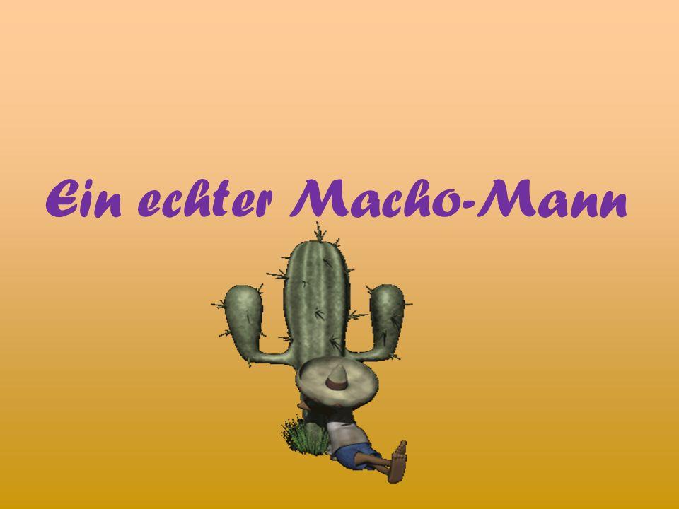 Ein echter Macho-Mann