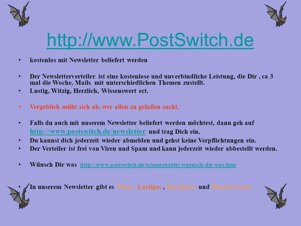 http://www.PostSwitch.de kostenlos mit Newsletter beliefert werden Der Newsletterverteiler ist eine kostenlose und unverbindliche Leistung, die Dir, c