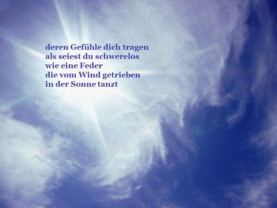verteilt durch www.funmail2u.dewww.funmail2u.de deren Gefühle dich tragen als seiest du schwerelos wie eine Feder die vom Wind getrieben in der Sonne tanzt