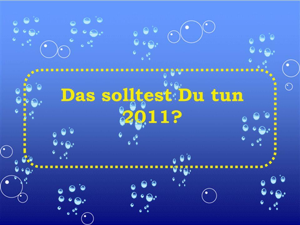 Das solltest Du tun 2011?