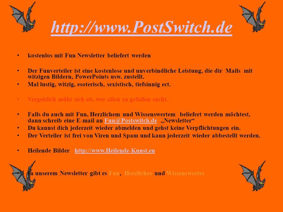 http://www.PostSwitch.de kostenlos mit Fun Newsletter beliefert werden Der Funverteiler ist eine kostenlose und unverbindliche Leistung, die dir Mails