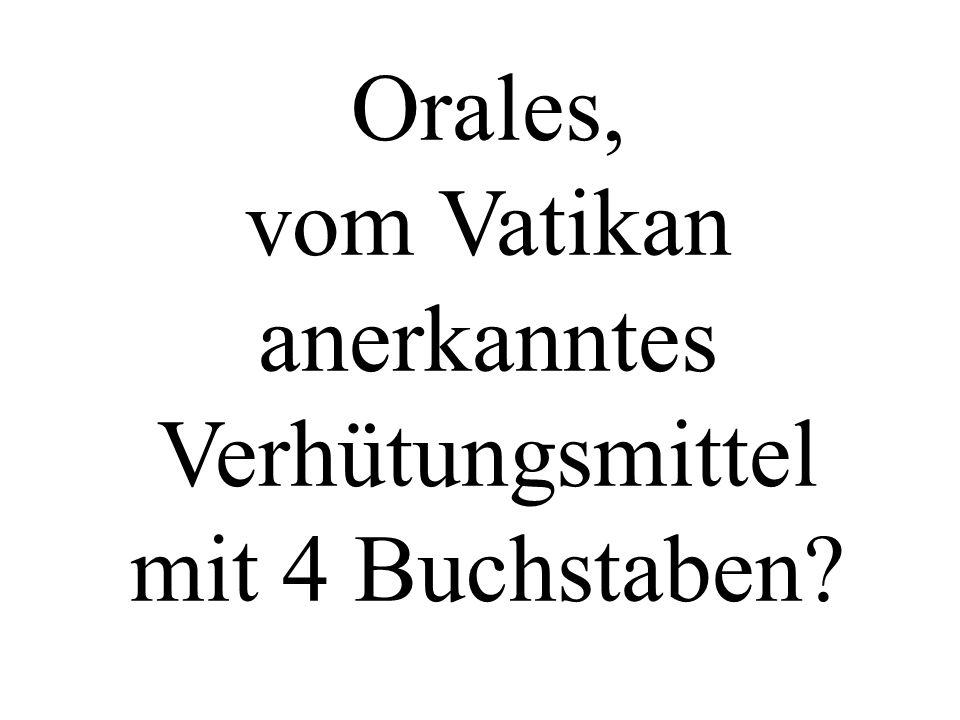 Orales, vom Vatikan anerkanntes Verhütungsmittel mit 4 Buchstaben?