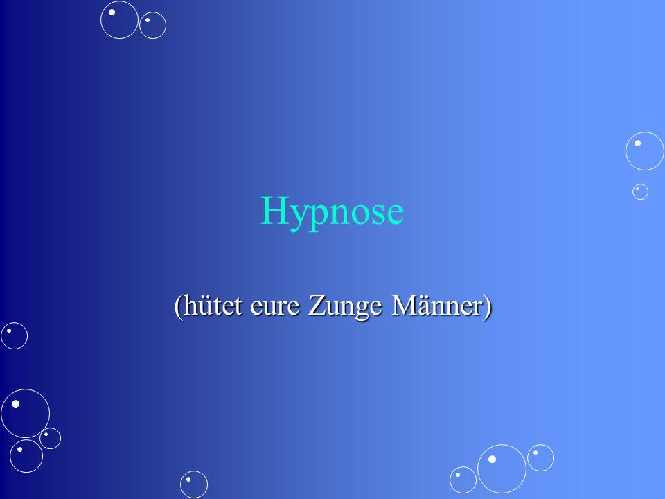 Hypnose (hütet eure Zunge Männer)