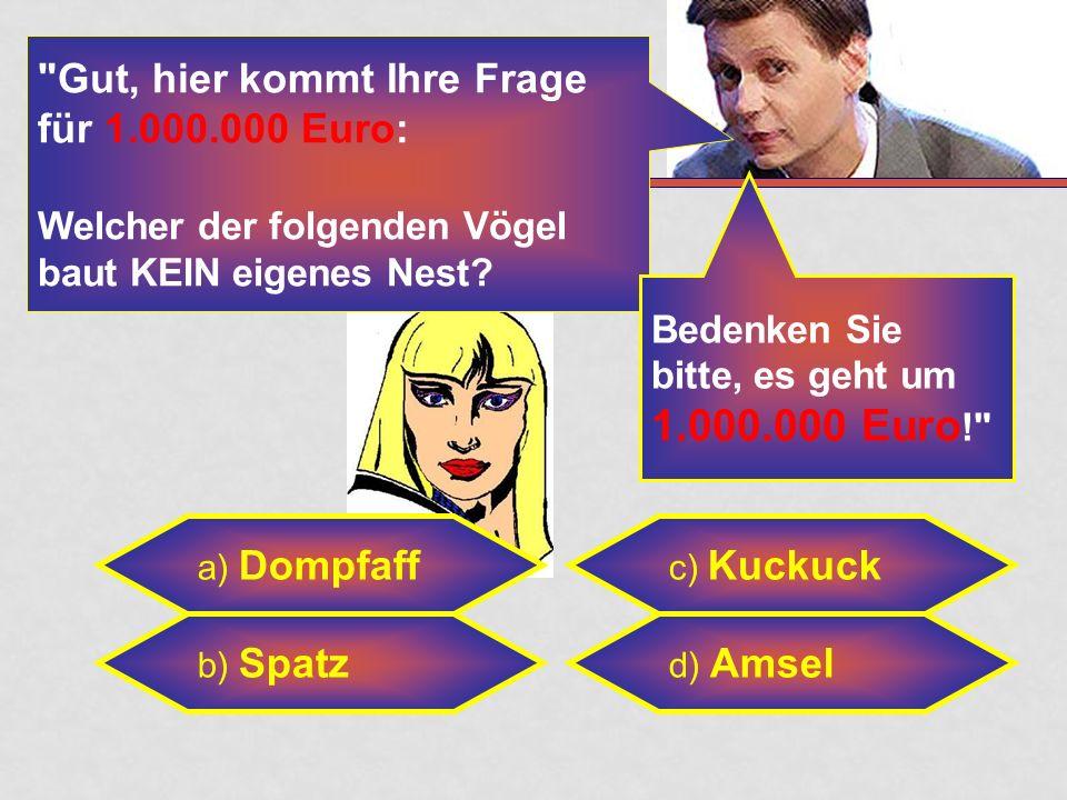 a) Dompfaff b) Spatz Gut, hier kommt Ihre Frage für 1.000.000 Euro: Welcher der folgenden Vögel baut KEIN eigenes Nest.
