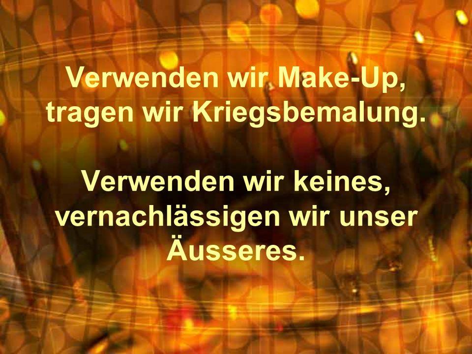 Verwenden wir Make-Up, tragen wir Kriegsbemalung. Verwenden wir keines, vernachlässigen wir unser Äusseres.