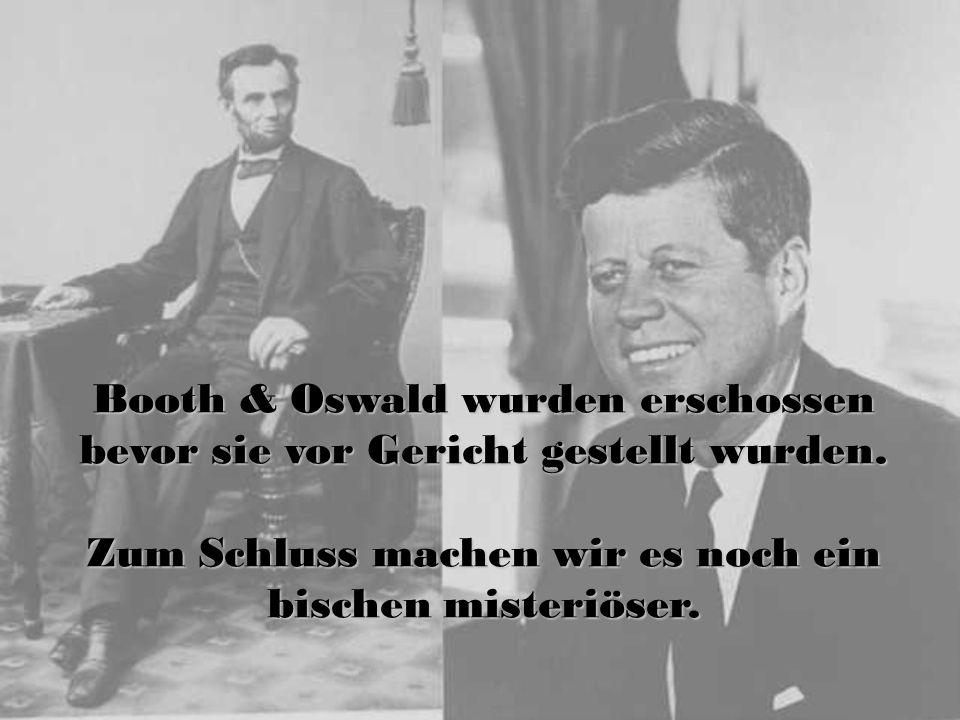 Booth & Oswald wurden erschossen bevor sie vor Gericht gestellt wurden. Zum Schluss machen wir es noch ein bischen misteriöser.