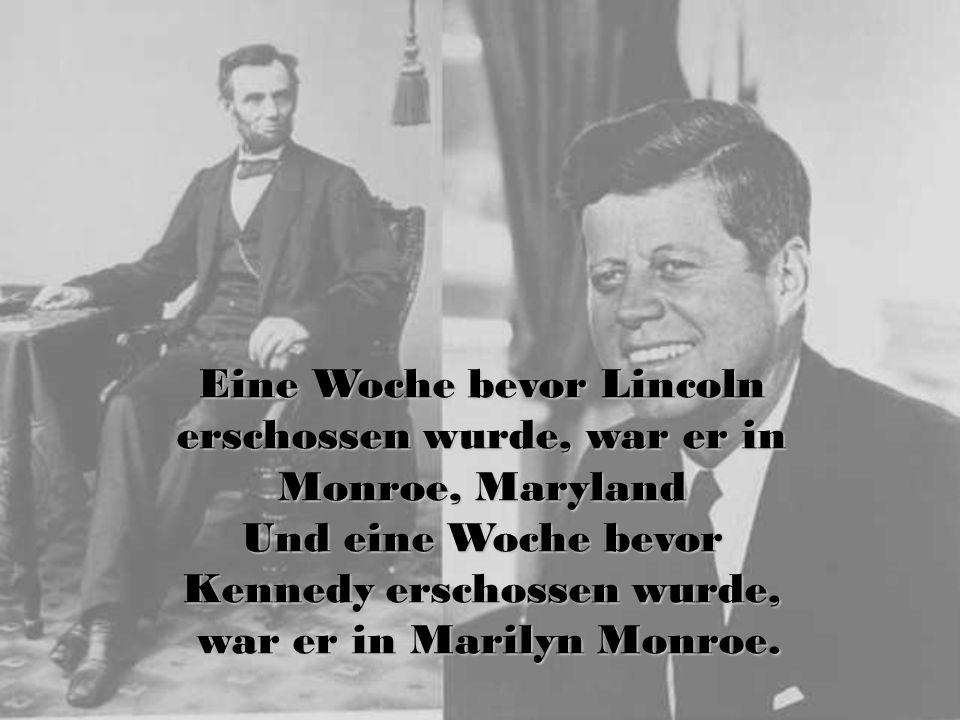 Eine Woche bevor Lincoln erschossen wurde, war er in Monroe, Maryland Und eine Woche bevor Kennedy erschossen wurde, war er in Marilyn Monroe.