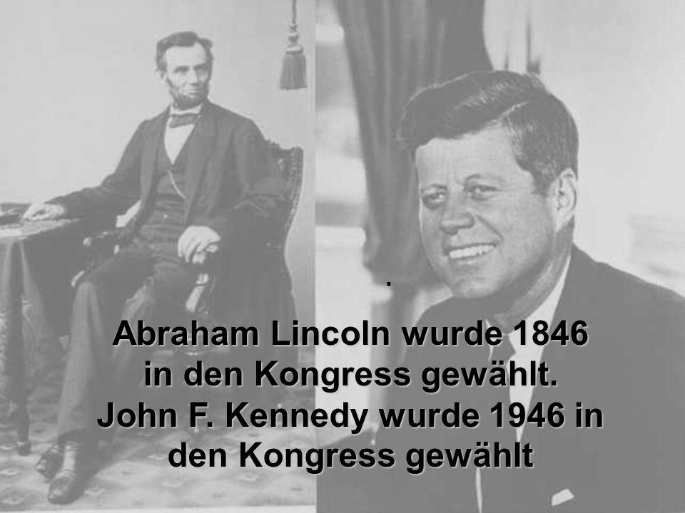Abraham Lincoln wurde 1846 in den Kongress gewählt. John F. Kennedy wurde 1946 in den Kongress gewählt.