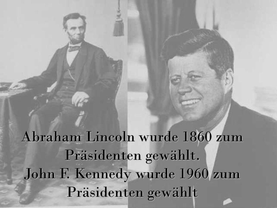 Abraham Lincoln wurde 1860 zum Präsidenten gewählt. John F. Kennedy wurde 1960 zum Präsidenten gewählt