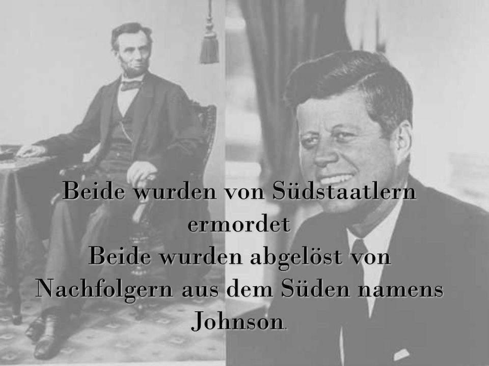 Beide wurden von Südstaatlern ermordet Beide wurden abgelöst von Nachfolgern aus dem Süden namens Johnson.