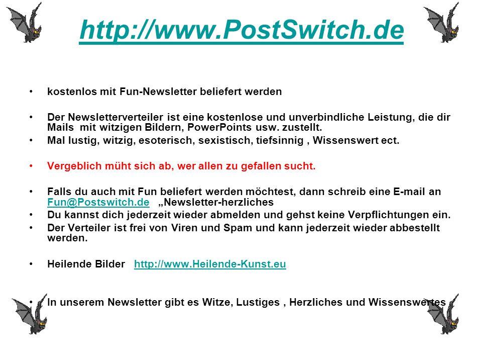 http://www.PostSwitch.de kostenlos mit Fun-Newsletter beliefert werden Der Newsletterverteiler ist eine kostenlose und unverbindliche Leistung, die di