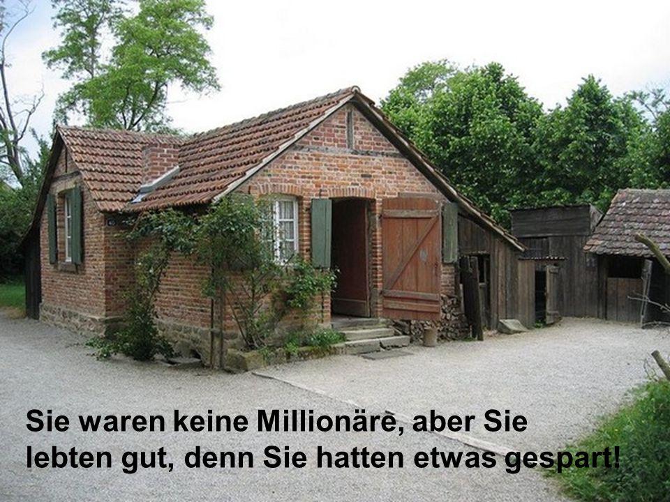 Sie waren keine Millionäre, aber Sie lebten gut, denn Sie hatten etwas gespart!