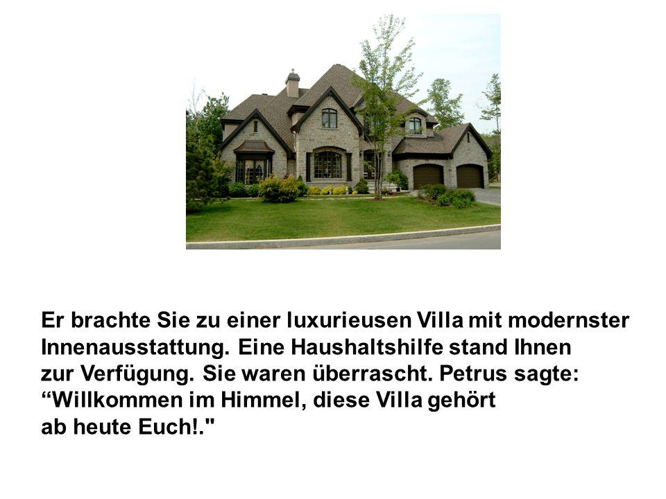 Er brachte Sie zu einer luxurieusen Villa mit modernster Innenausstattung. Eine Haushaltshilfe stand Ihnen zur Verfügung. Sie waren überrascht. Petrus