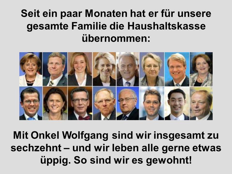 ....Onkel Wolfgang braucht für sich 41,00 Euro nur um die Zinsen aus seinen Krediten von 1.700,00 Euro zurückzahlen zu können (von Tilgungen ganz zu schweigen!).