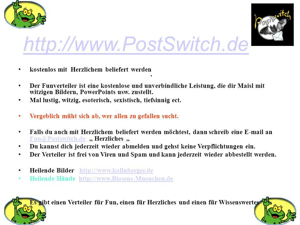 . http://www.PostSwitch.de kostenlos mit Herzlichem beliefert werden Der Funverteiler ist eine kostenlose und unverbindliche Leistung, die dir Maisl m