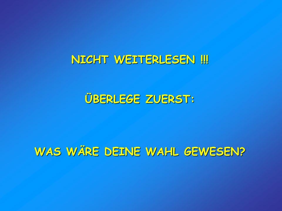 NICHT WEITERLESEN !!! ÜBERLEGE ZUERST: WAS WÄRE DEINE WAHL GEWESEN?