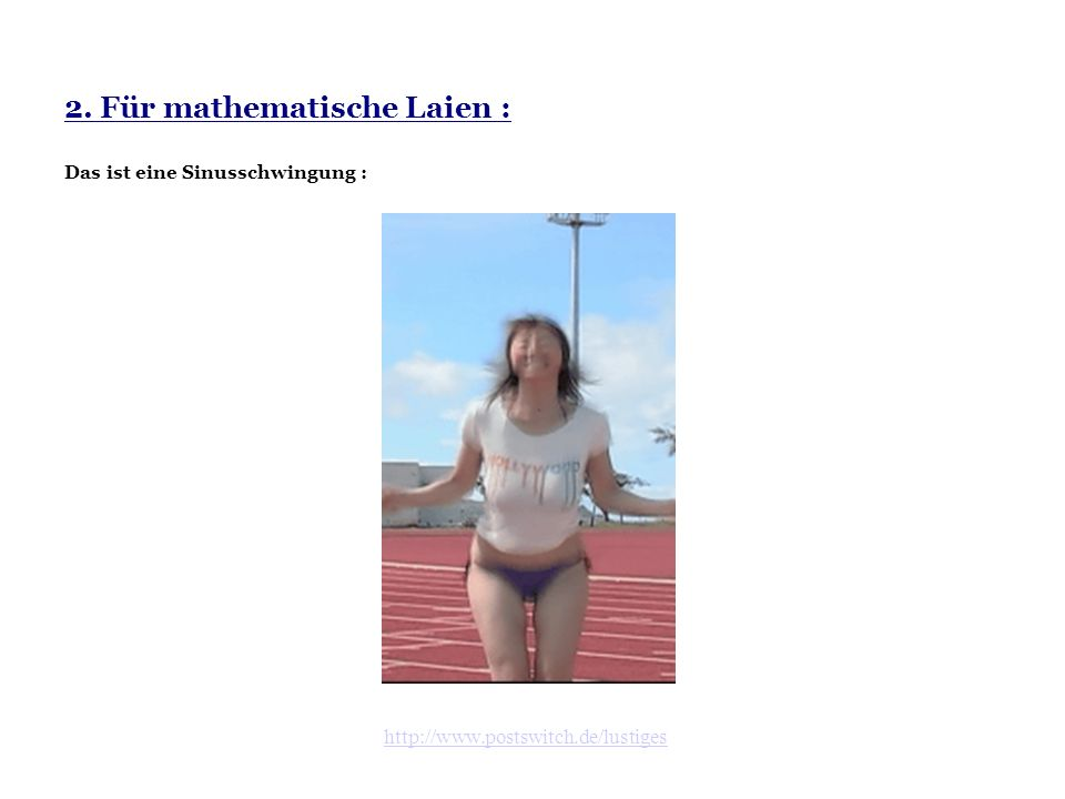 http://www.postswitch.de/lustiges 2. Für mathematische Laien : Das ist eine Sinusschwingung :