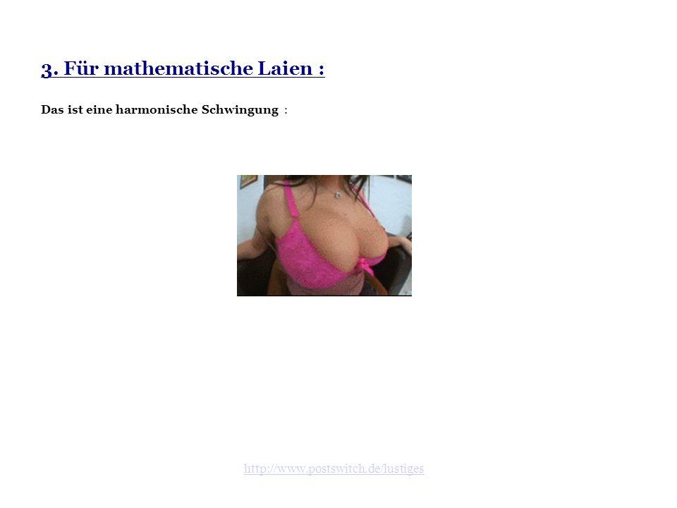 http://www.postswitch.de/lustiges 3. Für mathematische Laien : Das ist eine harmonische Schwingung :