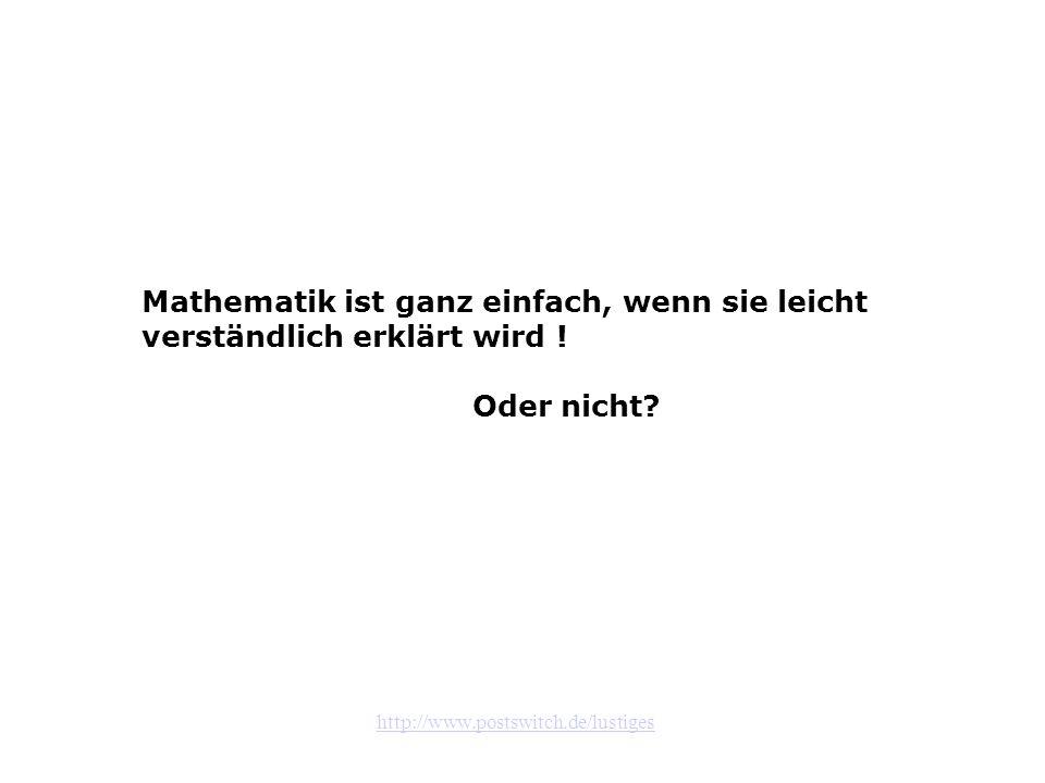 http://www.postswitch.de/lustiges Mathematik ist ganz einfach, wenn sie leicht verständlich erklärt wird ! Oder nicht?