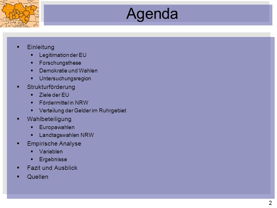2 Agenda Einleitung Legitimation der EU Forschungsthese Demokratie und Wahlen Untersuchungsregion Strukturförderung Ziele der EU Fördermittel in NRW V