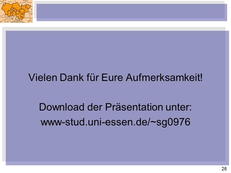 26 Vielen Dank für Eure Aufmerksamkeit! Download der Präsentation unter: www-stud.uni-essen.de/~sg0976