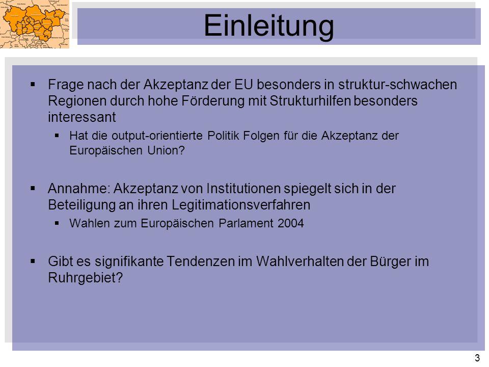 3 Einleitung Frage nach der Akzeptanz der EU besonders in struktur-schwachen Regionen durch hohe Förderung mit Strukturhilfen besonders interessant Hat die output-orientierte Politik Folgen für die Akzeptanz der Europäischen Union.